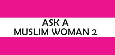 Ask a Muslim Woman 2