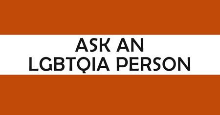 Ask an LGBTAQIA Person